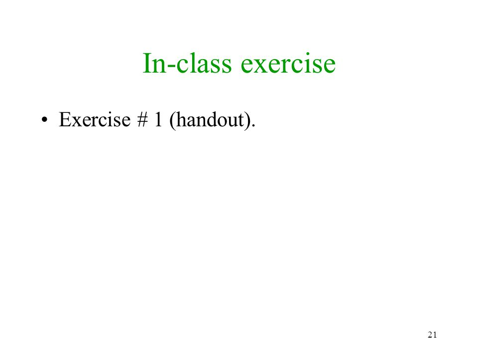 21 In-class exercise Exercise # 1 (handout).