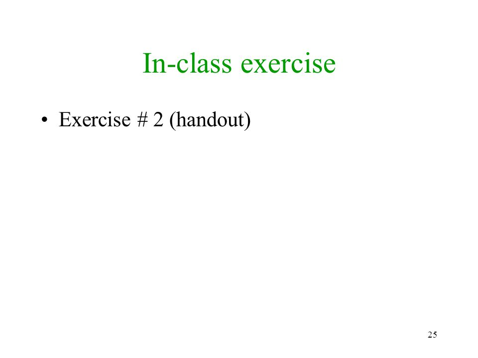 25 In-class exercise Exercise # 2 (handout)