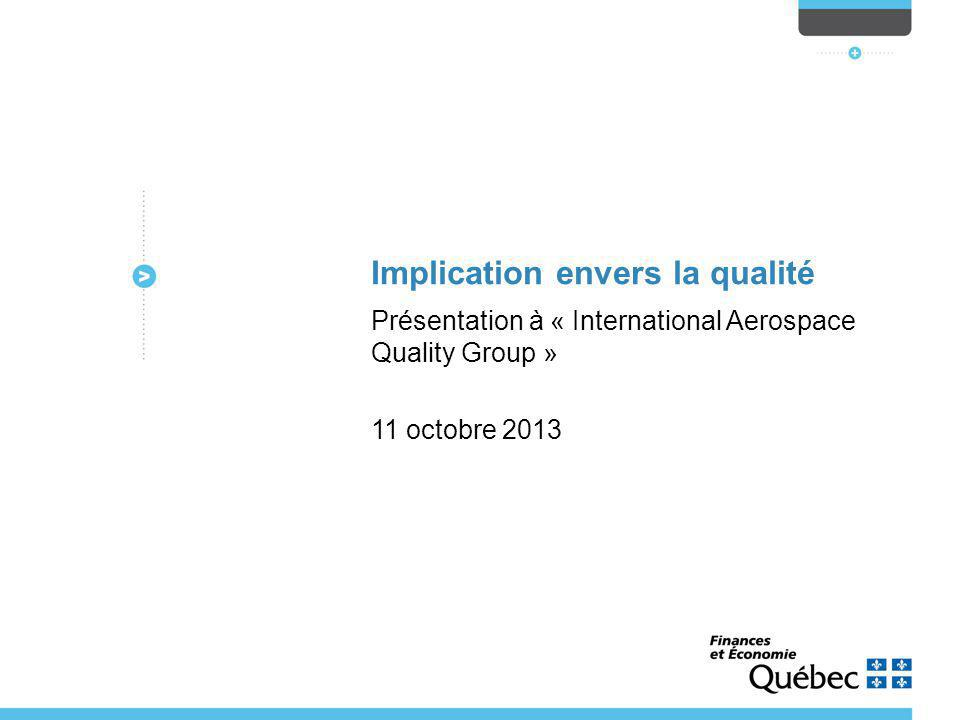 Implication envers la qualité Présentation à « International Aerospace Quality Group » 11 octobre 2013