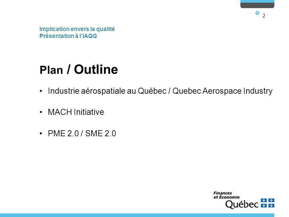 Implication envers la qualité Présentation à l'IAQG 2 Plan / Outline Industrie aérospatiale au Québec / Quebec Aerospace Industry MACH Initiative PME 2.0 / SME 2.0