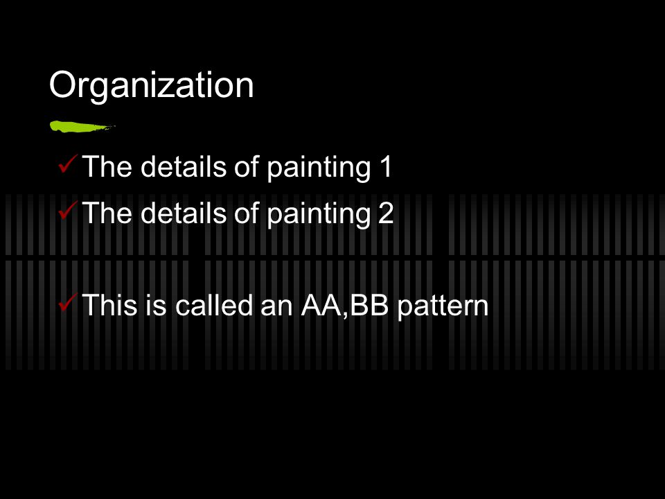 Organization The details of painting 1 The details of painting 2 This is called an AA,BB pattern