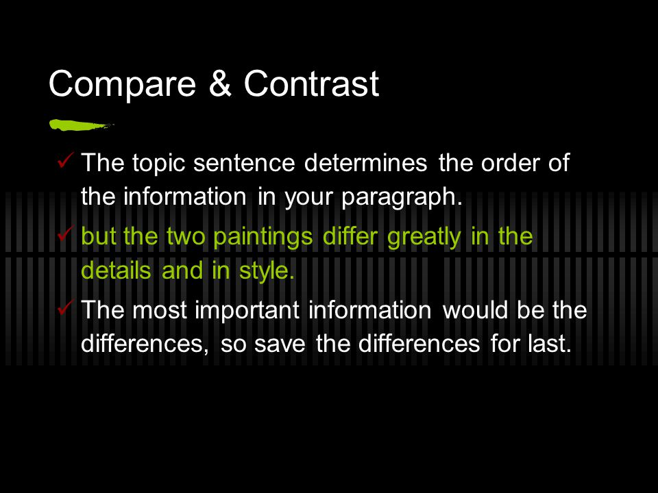 Compare & Contrast The topic sentence determines the order of the information in your paragraph. but the two paintings differ greatly in the details a