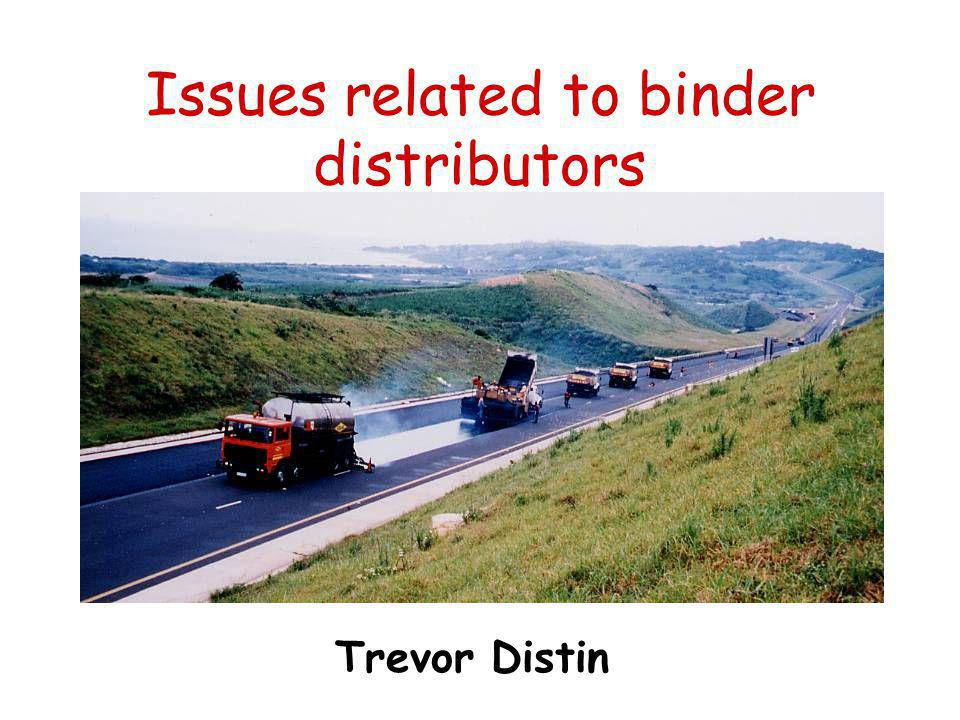 Background ± 75 calibrated binder distributors operational in the RSA Spray approximately ± 100, 000, 000 litres of binders per anum viz ± 80 million m2 Increased use of modified binder seals under high traffic conditions Shift from spraying emulsions and hot bitumen to more viscous PMB's and Bitumen Rubber
