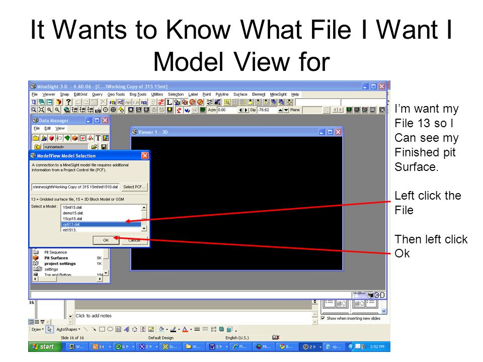 It Wants to Know What File I Want I Model View for I'm want my File 13 so I Can see my Finished pit Surface.