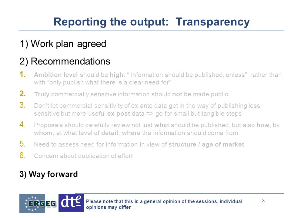 3 Please note that this is a general opinion of the sessions, individual opinions may differ Reporting the output: Transparency 1) Work plan agreed 2) Recommendations 1.