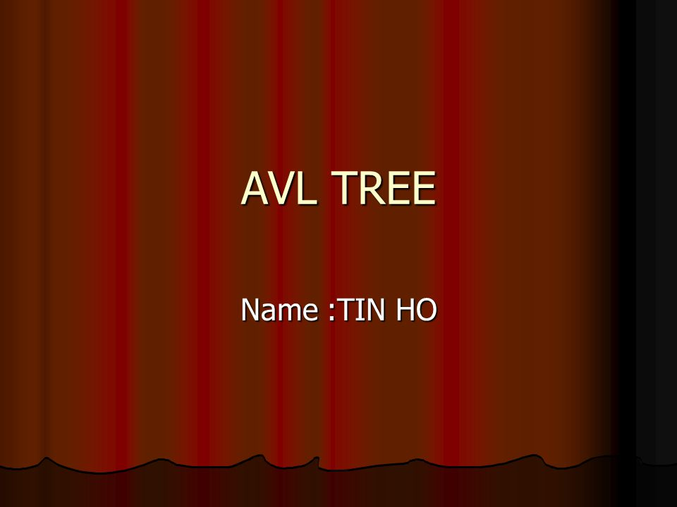 AVL TREE Name :TIN HO