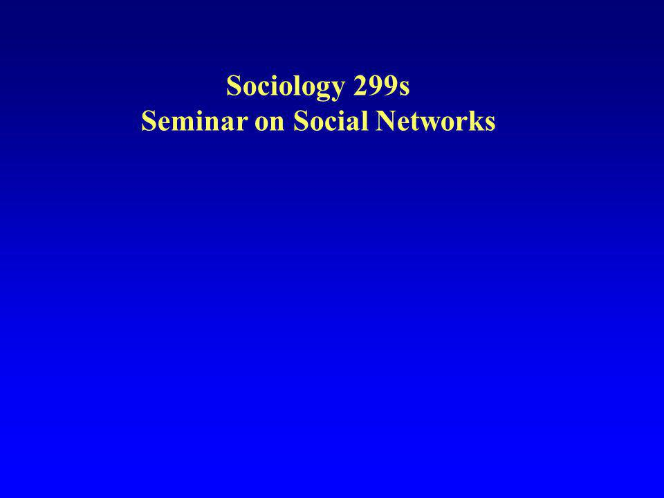 Sociology 299s Seminar on Social Networks