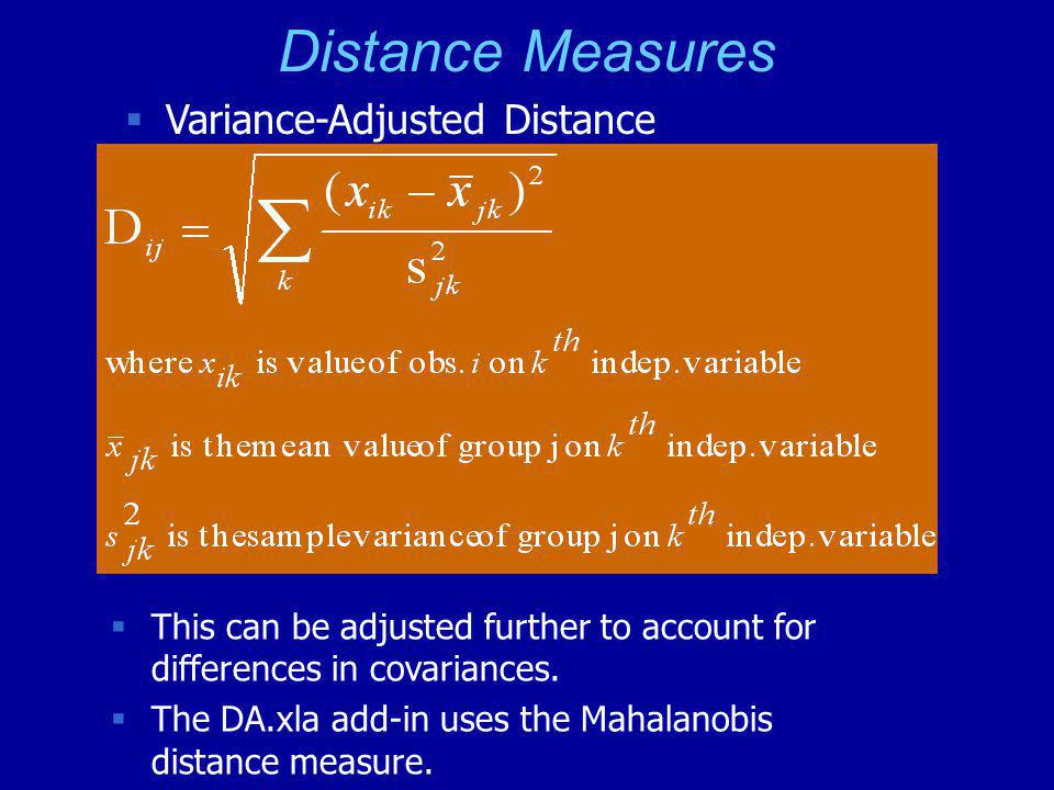 Distance Measures  Variance-Adjusted Distance  This can be adjusted further to account for differences in covariances.  The DA.xla add-in uses the
