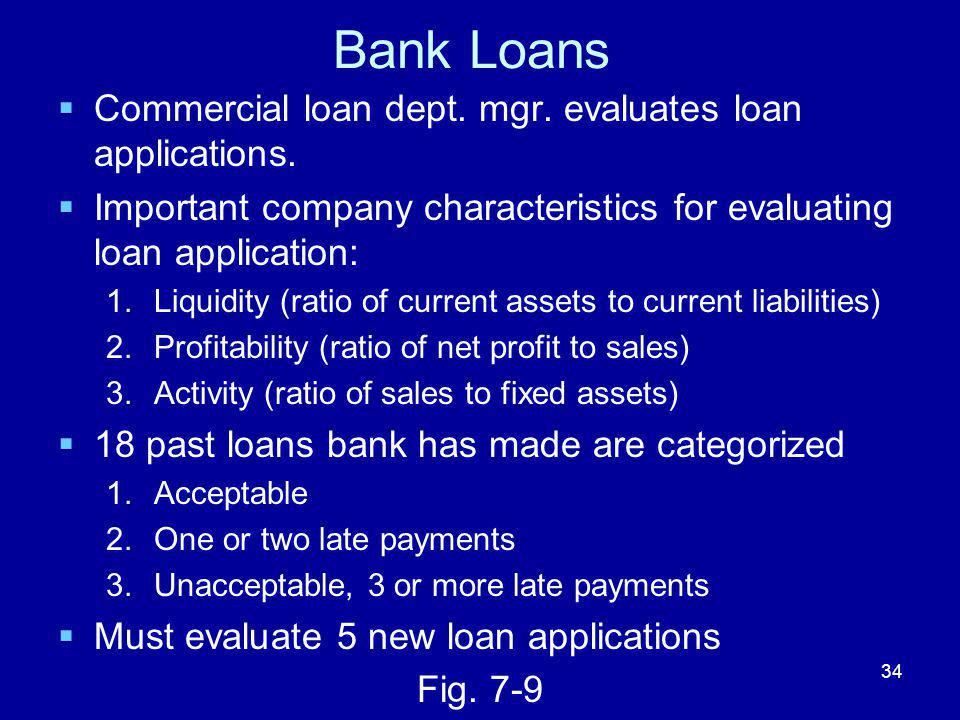Bank Loans  Commercial loan dept. mgr. evaluates loan applications.  Important company characteristics for evaluating loan application: 1.Liquidity