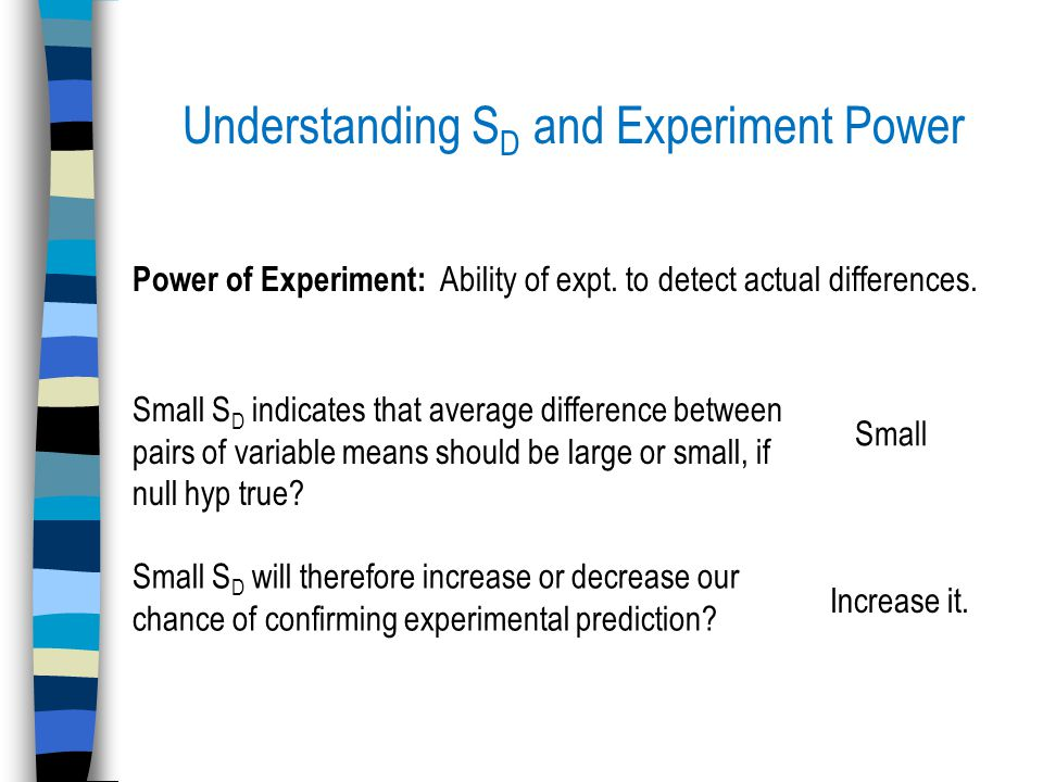 Small S D indicates that average difference between pairs of variable means should be large or small, if null hyp true.