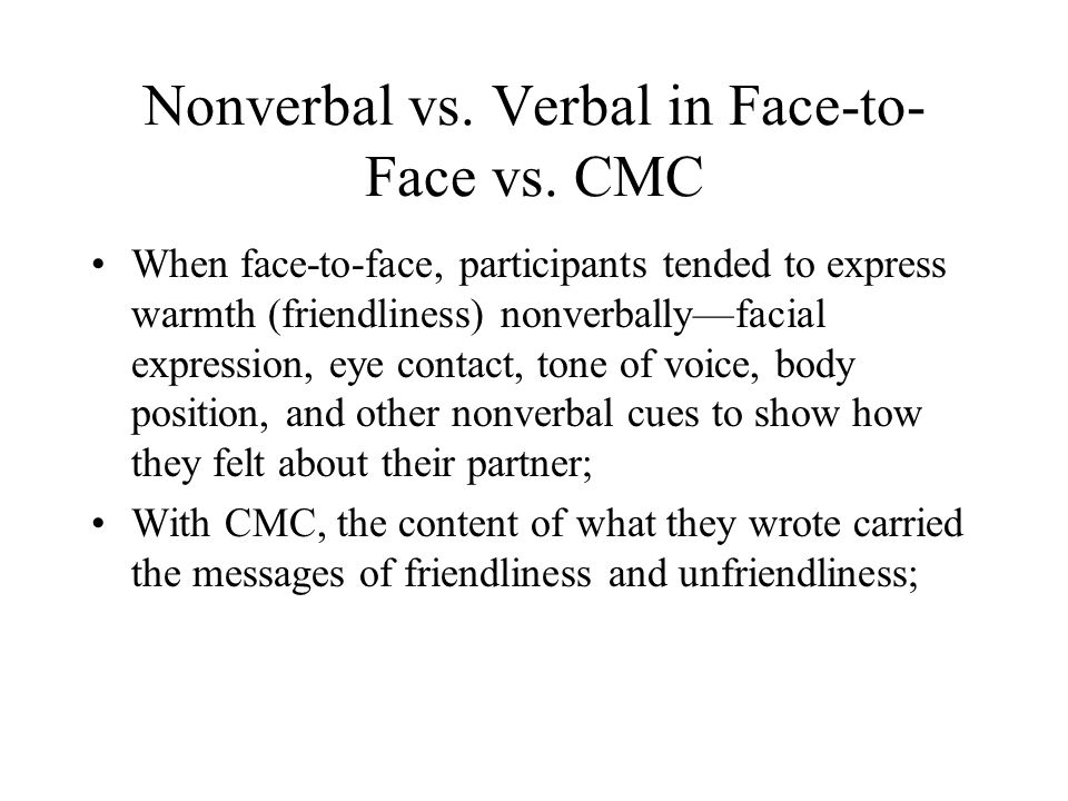 RESEARCH: SOCIAL INFORMATION PROCESSING (SIP) THEORY RESULTS: The mode of communication made no difference in the emotional tone perceived by naïve participants; What verbal behaviors did confederates use in CMC to show that they were friendly.