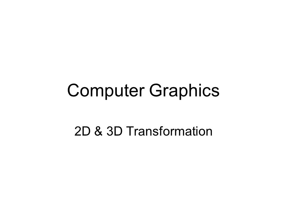 Computer Graphics 2D & 3D Transformation