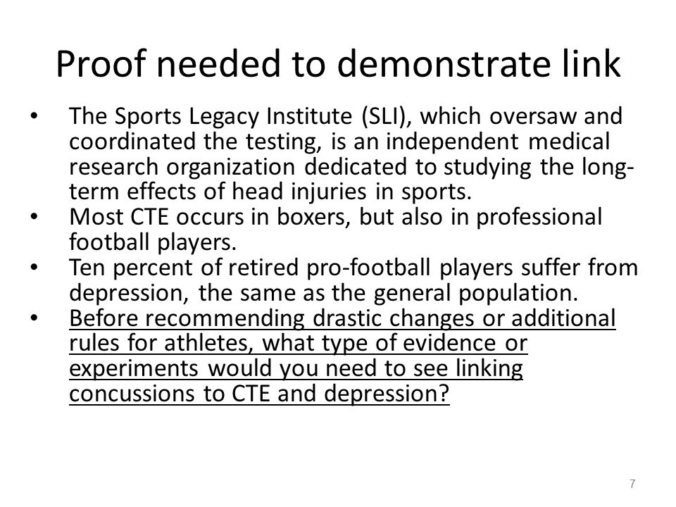 7 Proof needed to demonstrate link The Sports Legacy Institute (SLI), which oversaw and coordinated the testing, is an independent medical research organization dedicated to studying the long- term effects of head injuries in sports.