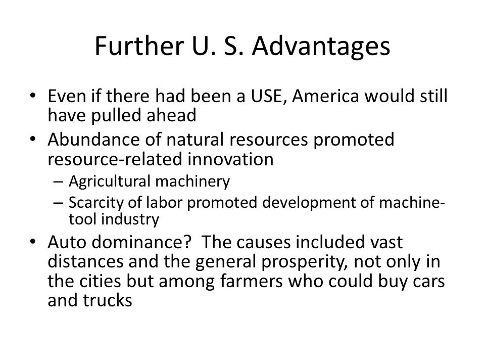 Further U. S. Advantages Even if there had been a USE, America would still have pulled ahead Abundance of natural resources promoted resource-related