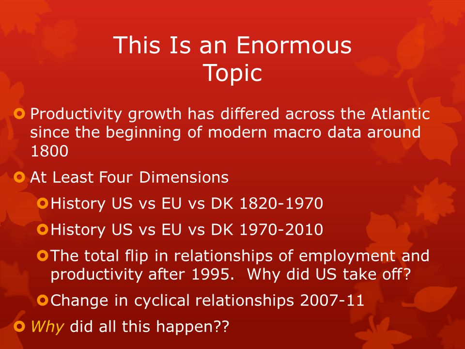 This Is an Enormous Topic  Productivity growth has differed across the Atlantic since the beginning of modern macro data around 1800  At Least Four