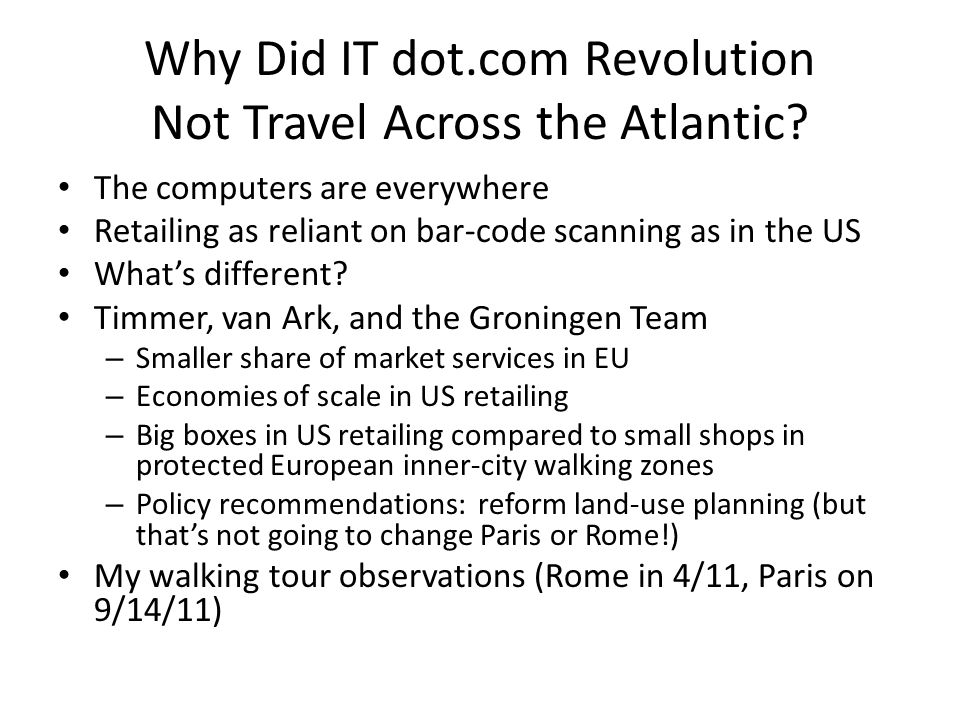 Why Did IT dot.com Revolution Not Travel Across the Atlantic? The computers are everywhere Retailing as reliant on bar-code scanning as in the US What