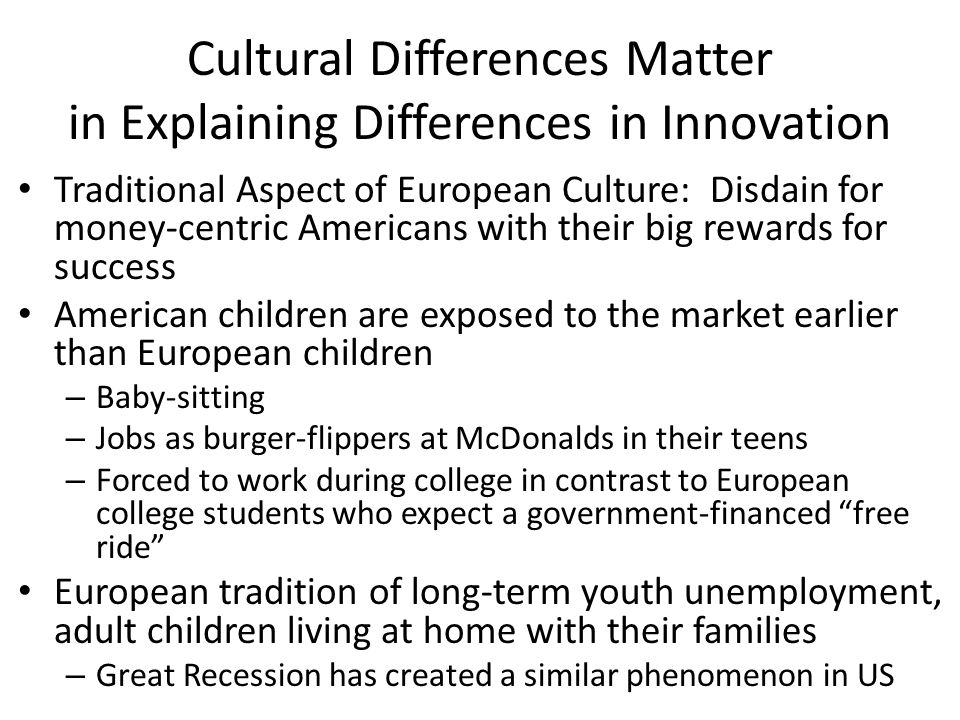 Cultural Differences Matter in Explaining Differences in Innovation Traditional Aspect of European Culture: Disdain for money-centric Americans with t