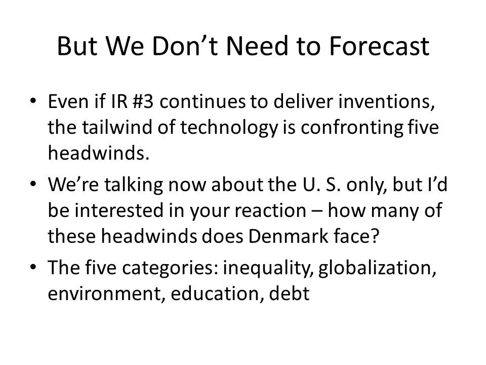 But We Don't Need to Forecast Even if IR #3 continues to deliver inventions, the tailwind of technology is confronting five headwinds. We're talking n