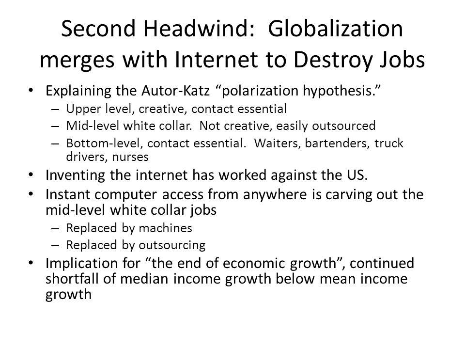 """Second Headwind: Globalization merges with Internet to Destroy Jobs Explaining the Autor-Katz """"polarization hypothesis."""" – Upper level, creative, cont"""