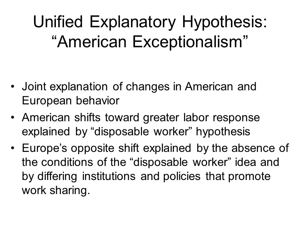 """Unified Explanatory Hypothesis: """"American Exceptionalism"""" Joint explanation of changes in American and European behavior American shifts toward greate"""