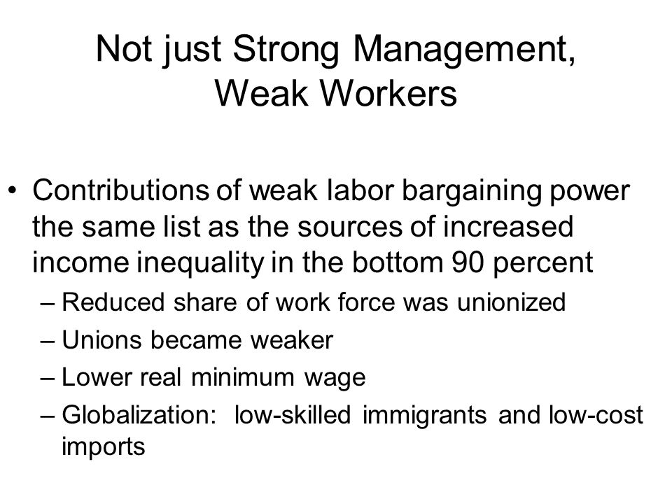 Not just Strong Management, Weak Workers Contributions of weak labor bargaining power the same list as the sources of increased income inequality in t