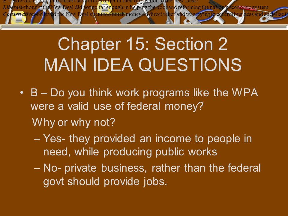 Chapter 15: Section 2 MAIN IDEA QUESTIONS B – Do you think work programs like the WPA were a valid use of federal money.