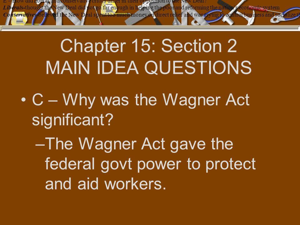 Chapter 15: Section 2 MAIN IDEA QUESTIONS C – Why was the Wagner Act significant.