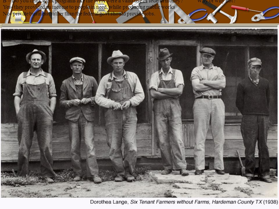 B – Do you think work programs like the WPA were a valid use of federal money.