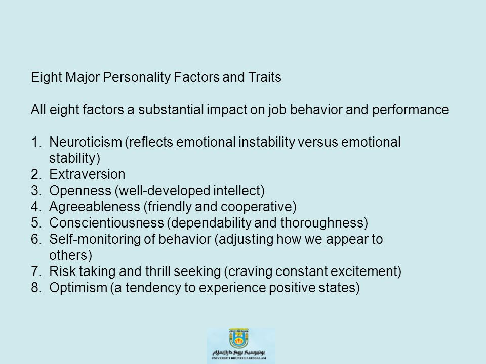 Eight Major Personality Factors and Traits All eight factors a substantial impact on job behavior and performance 1.Neuroticism (reflects emotional in