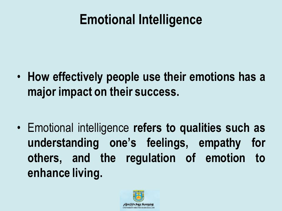 Emotional Intelligence How effectively people use their emotions has a major impact on their success. Emotional intelligence refers to qualities such