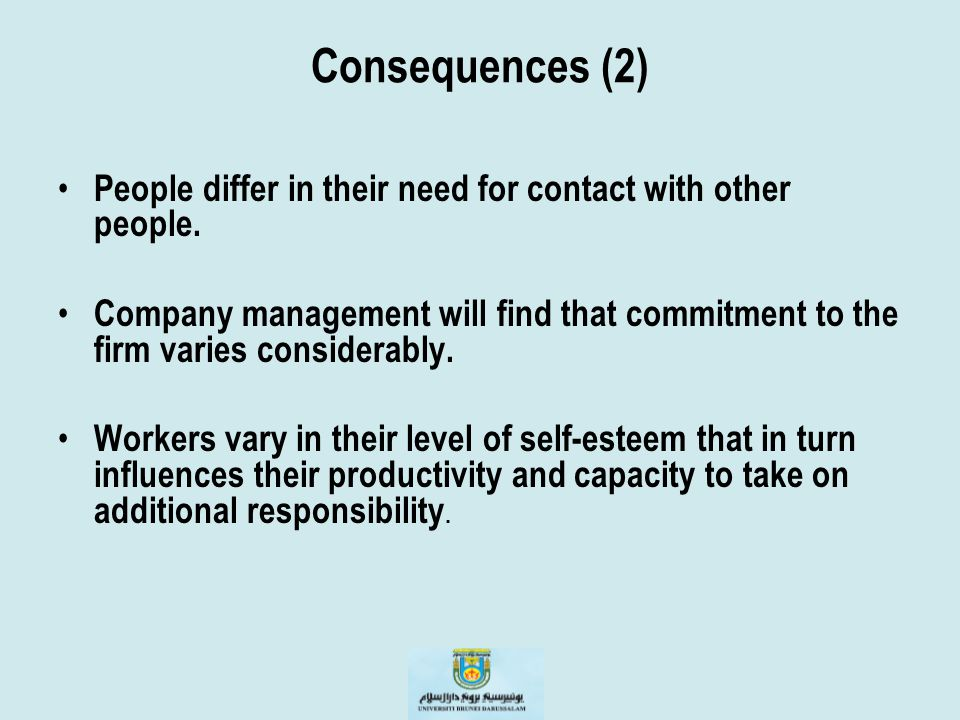Consequences (2) People differ in their need for contact with other people. Company management will find that commitment to the firm varies considerab