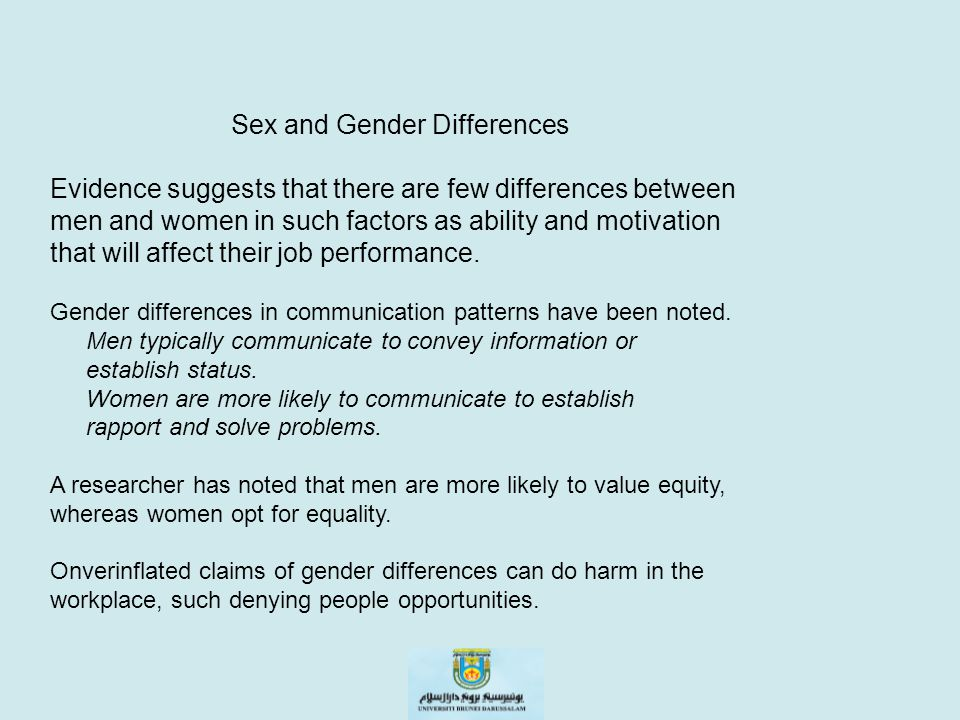 Sex and Gender Differences Evidence suggests that there are few differences between men and women in such factors as ability and motivation that will