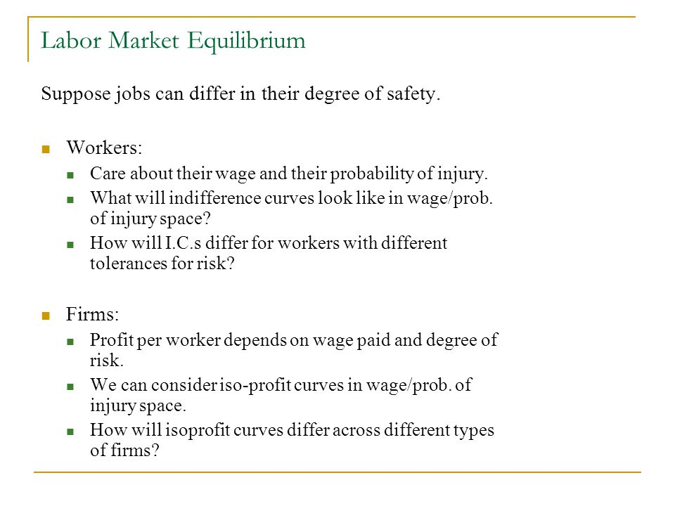 Labor Market Equilibrium Suppose jobs can differ in their degree of safety.
