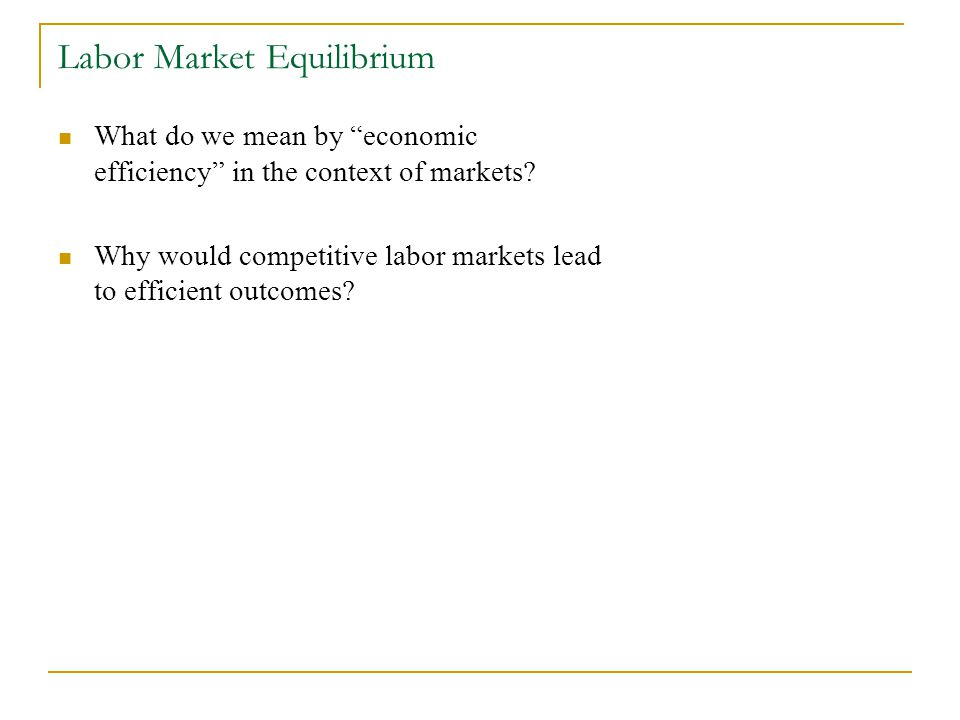 Labor Market Equilibrium What do we mean by economic efficiency in the context of markets.