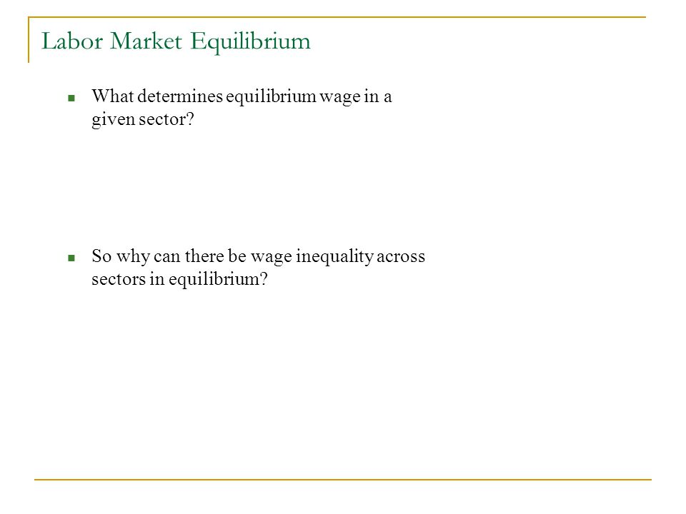 Labor Market Equilibrium What determines equilibrium wage in a given sector.