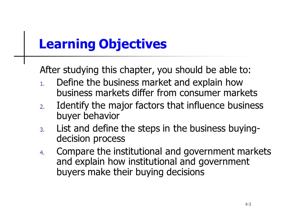 Business Buyer Behavior Major Types of Buying Situations Straight rebuy Modified rebuy New task 6-13