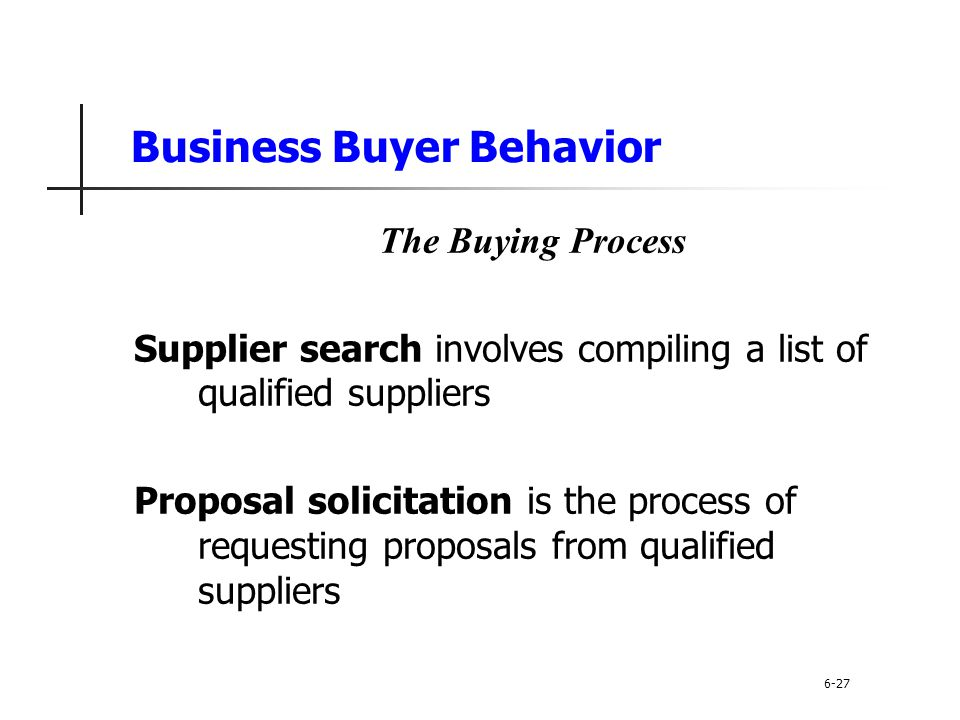 Business Buyer Behavior The Buying Process Supplier search involves compiling a list of qualified suppliers Proposal solicitation is the process of re