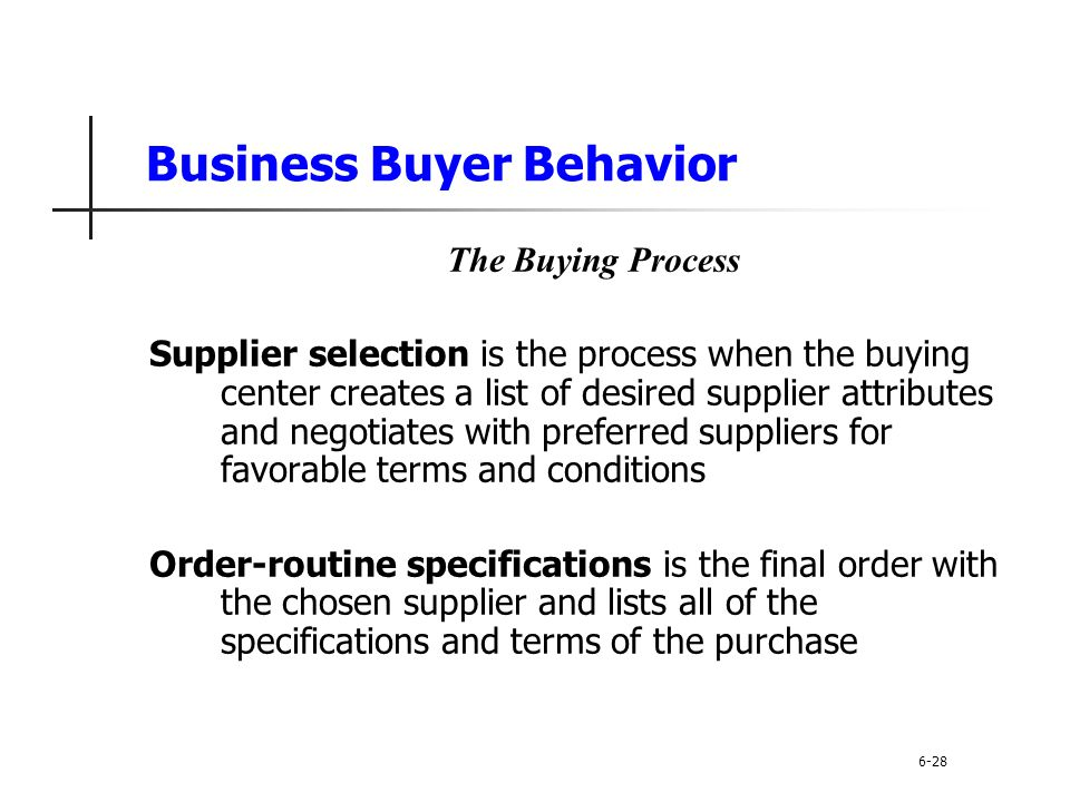 Business Buyer Behavior The Buying Process Supplier selection is the process when the buying center creates a list of desired supplier attributes and