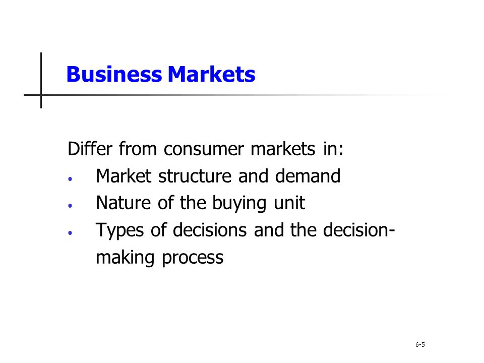 Business Buyer Behavior Participants in the Business Buying Process Buying center is all of the individuals and units that participate in the business decision-making process Users Influencers Buyers Deciders Gatekeepers 6-16