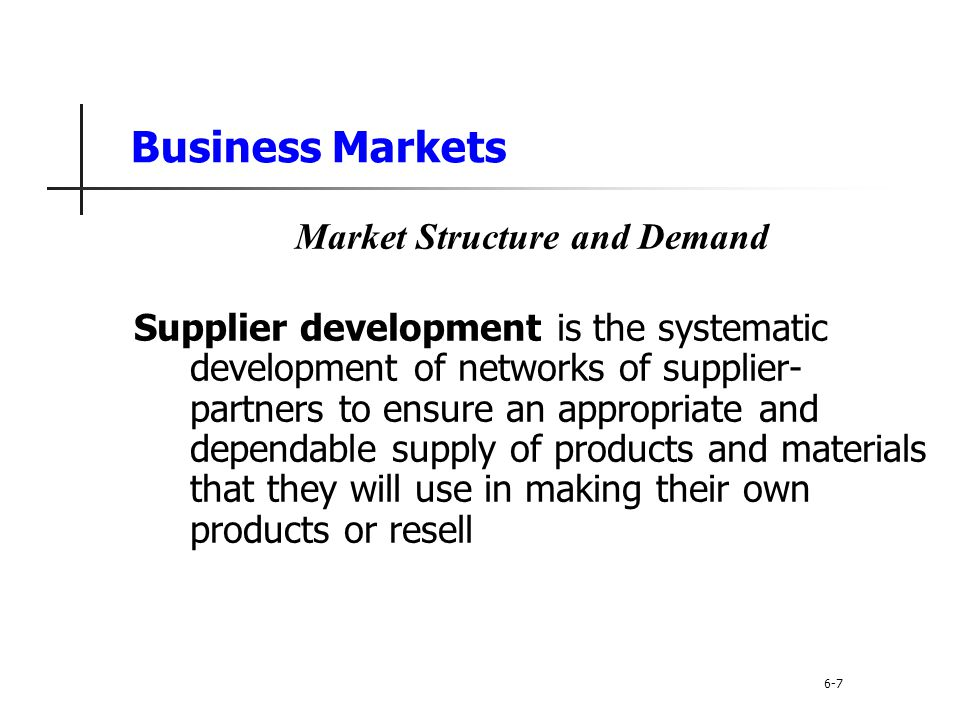 Business Buyer Behavior The Buying Process Supplier selection is the process when the buying center creates a list of desired supplier attributes and negotiates with preferred suppliers for favorable terms and conditions Order-routine specifications is the final order with the chosen supplier and lists all of the specifications and terms of the purchase 6-28