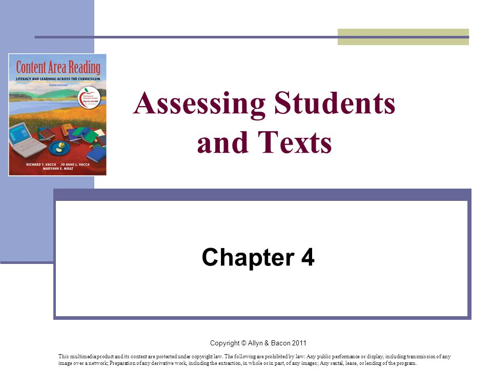 Copyright © Allyn & Bacon 2011 Assessing Students and Texts Chapter 4 This multimedia product and its content are protected under copyright law.