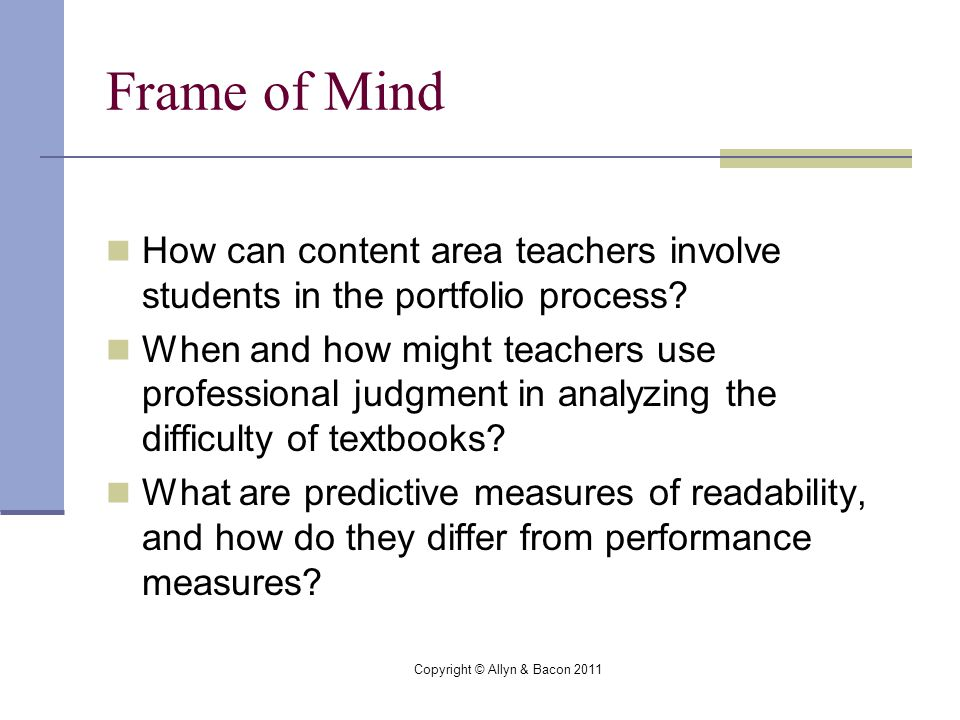 Copyright © Allyn & Bacon 2011 Frame of Mind How can content area teachers involve students in the portfolio process.