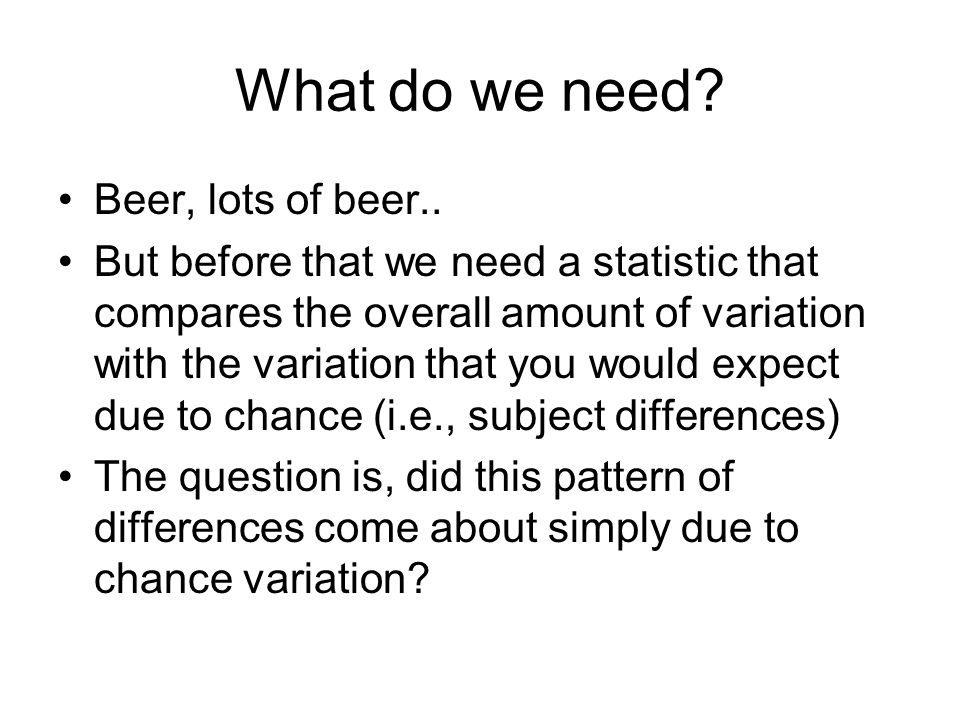 What do we need. Beer, lots of beer..
