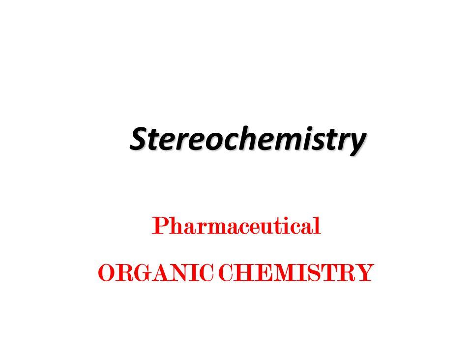 Pharmaceutical ORGANIC CHEMISTRY Stereochemistry