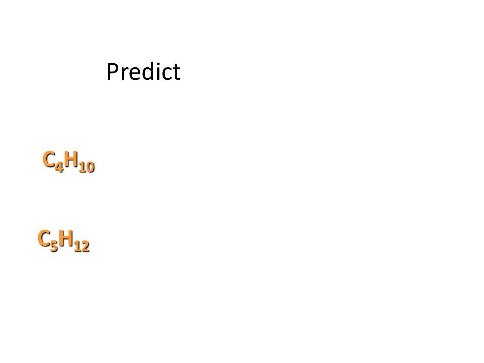 C 4 H 10 C 5 H 12 Predict