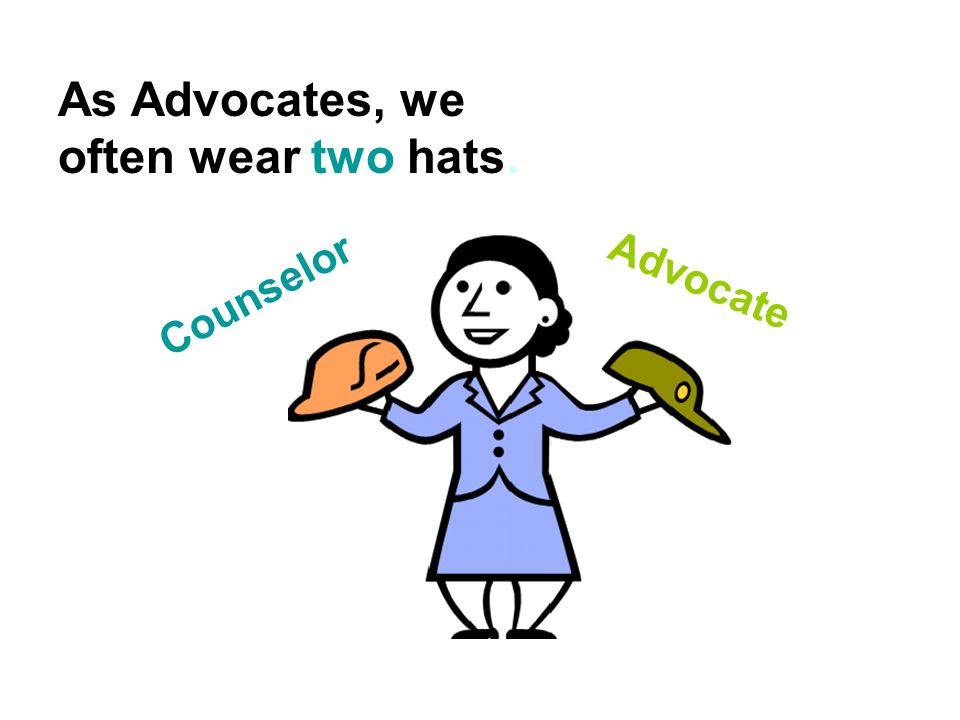 As Advocates, we often wear two hats. Counselor Advocate