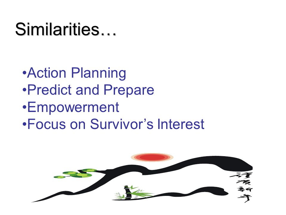 Similarities… Action Planning Predict and Prepare Empowerment Focus on Survivor's Interest