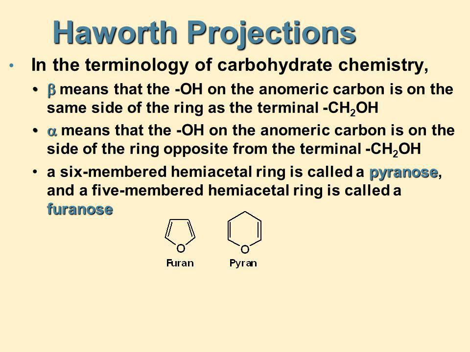 Haworth Projections In the terminology of carbohydrate chemistry,   means that the -OH on the anomeric carbon is on the same side of the ring as the