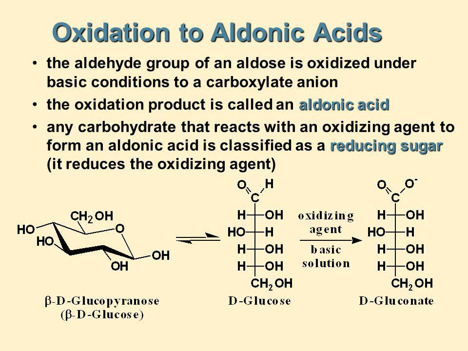 Oxidation to Aldonic Acids the aldehyde group of an aldose is oxidized under basic conditions to a carboxylate anion aldonic acidthe oxidation product