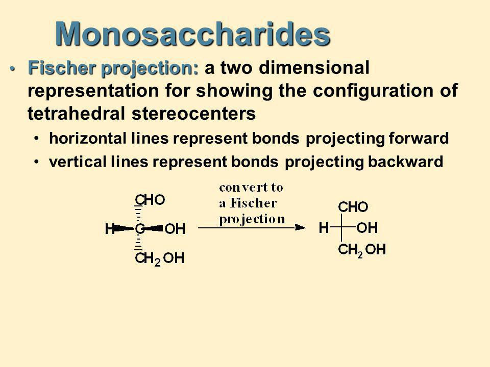 Monosaccharides Fischer projection: Fischer projection: a two dimensional representation for showing the configuration of tetrahedral stereocenters ho